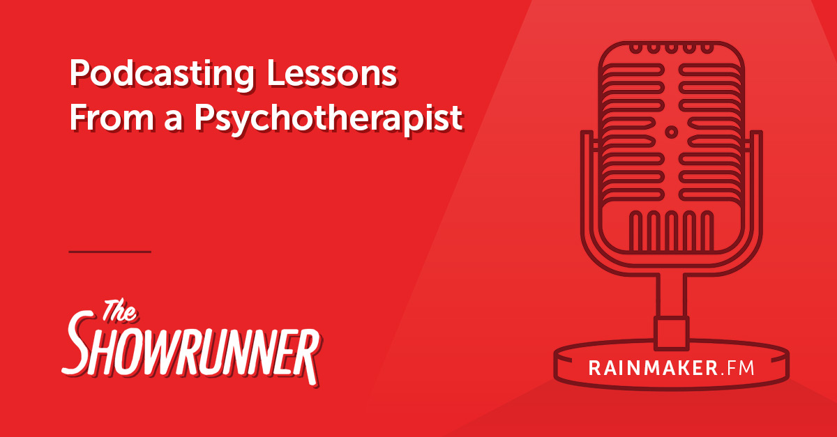 No. 088 Podcasting Lessons From a Psychotherapist