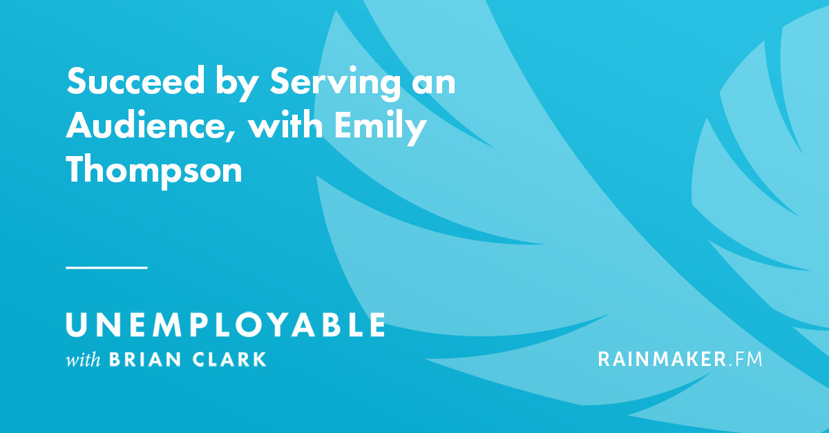 Succeed by Serving an Audience, with Emily Thompson