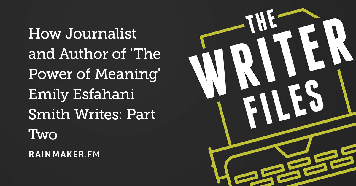 How Journalist and Author of 'The Power of Meaning' Emily Esfahani Smith Writes: Part Two