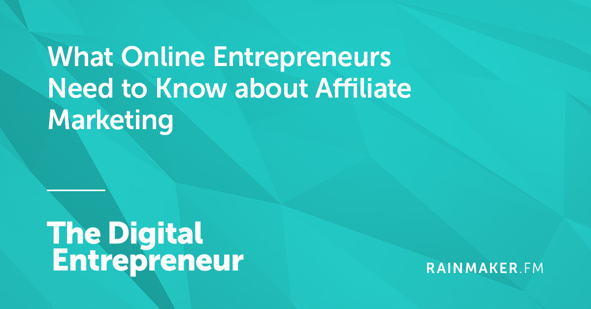 What Online Entrepreneurs Need to Know about Affiliate Marketing