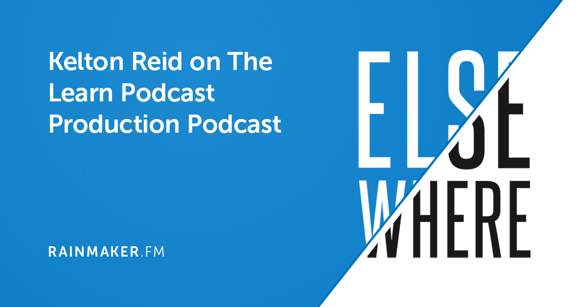 Kelton Reid on The Learn Podcast Production Podcast