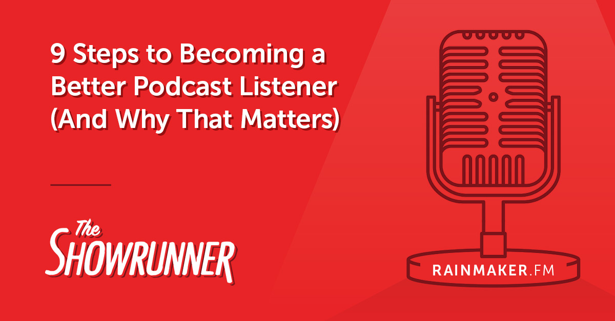 9 Steps to Becoming a Better Podcast Listener (And Why That Matters)