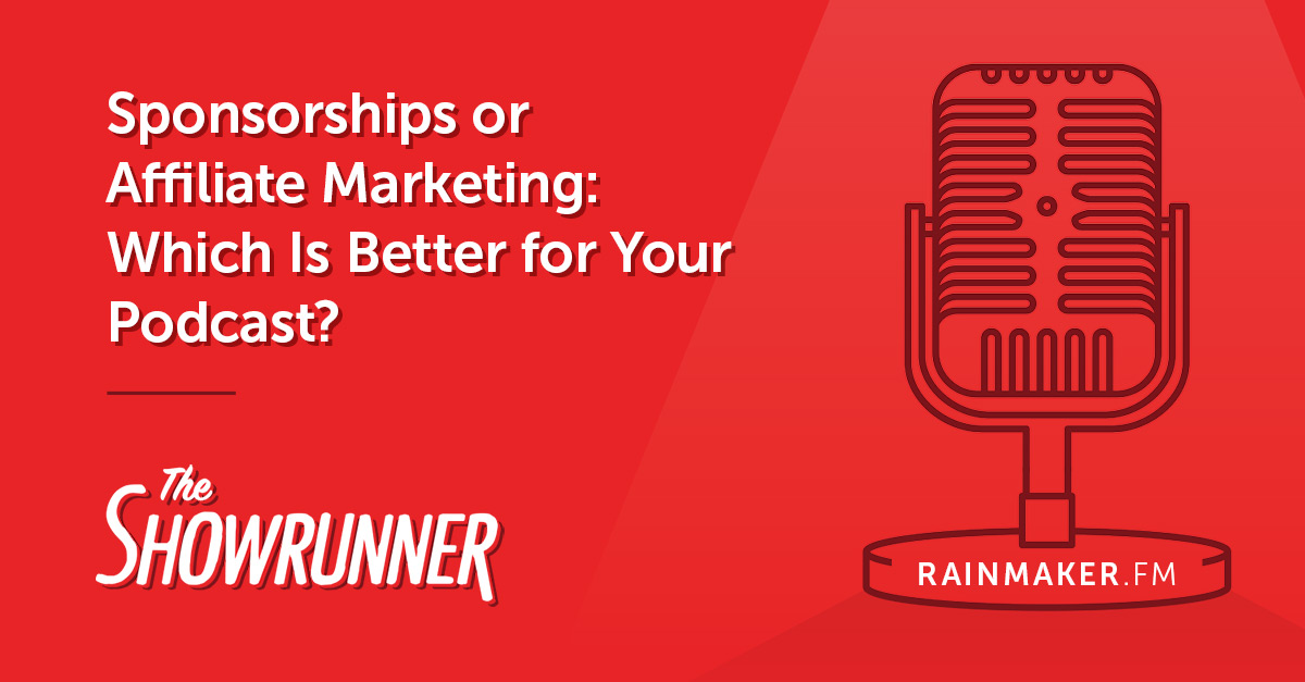 No. 094 Sponsorships or Affiliate Marketing: Which Is Better for Your Podcast?