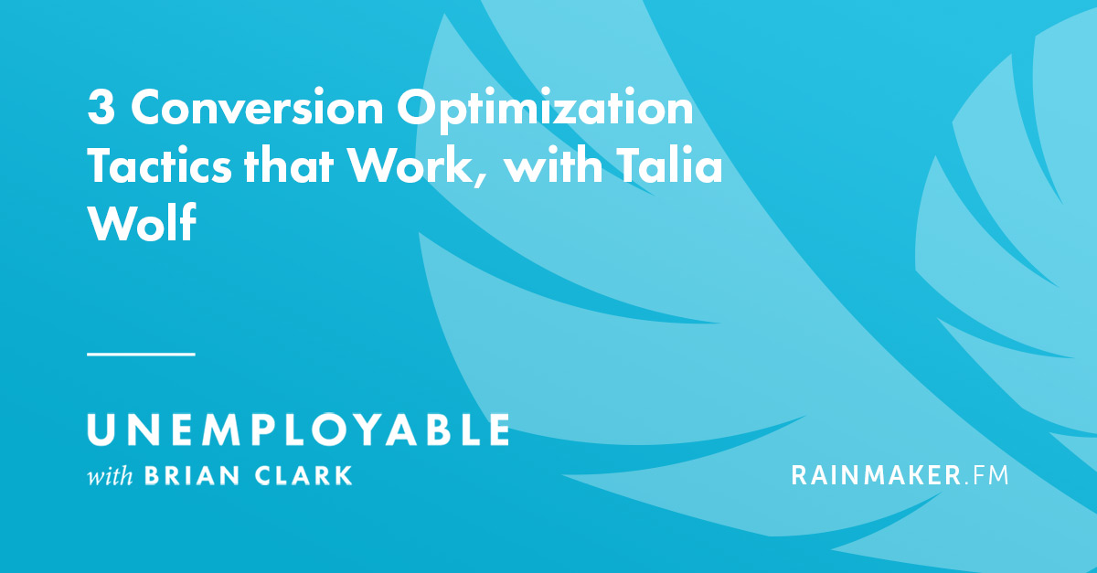 3 Conversion Optimization Tactics that Work, with Talia Wolf