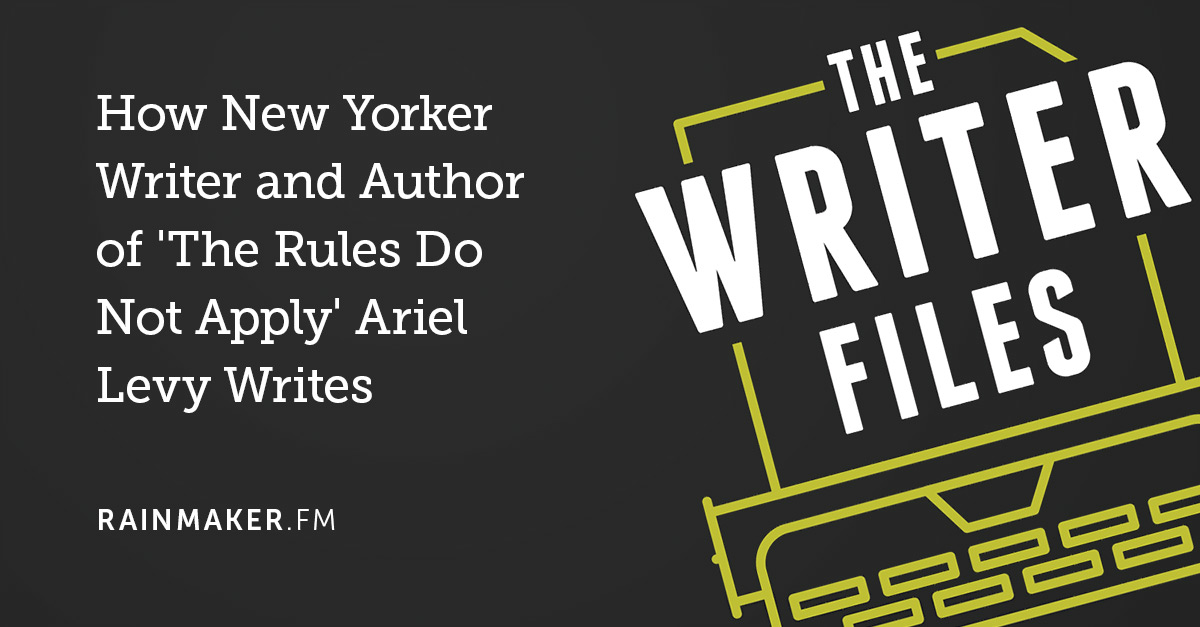 How New Yorker Writer and Author of 'The Rules Do Not Apply' Ariel Levy Writes