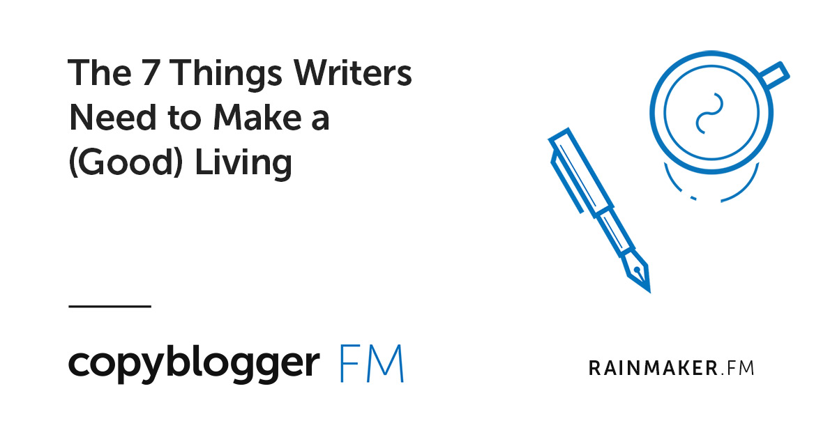 The 7 Things Writers Need to Make a (Good) Living