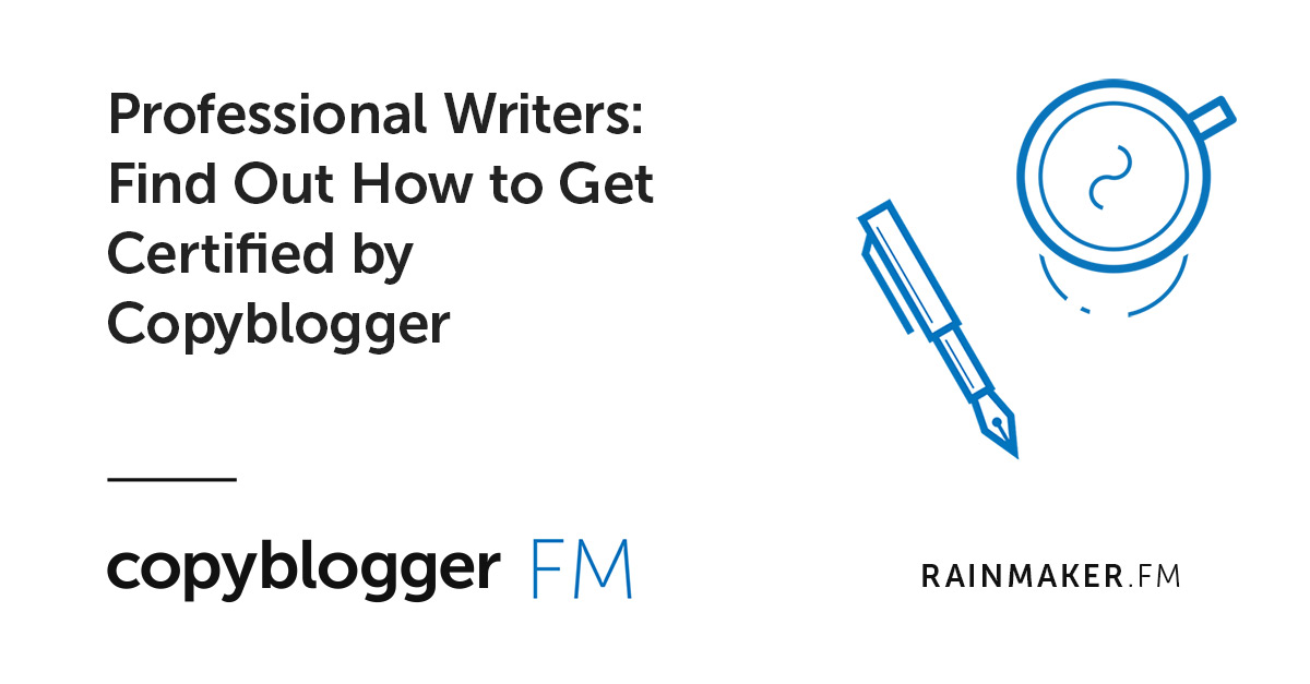 Professional Writers: Find Out How to Get Certified by Copyblogger