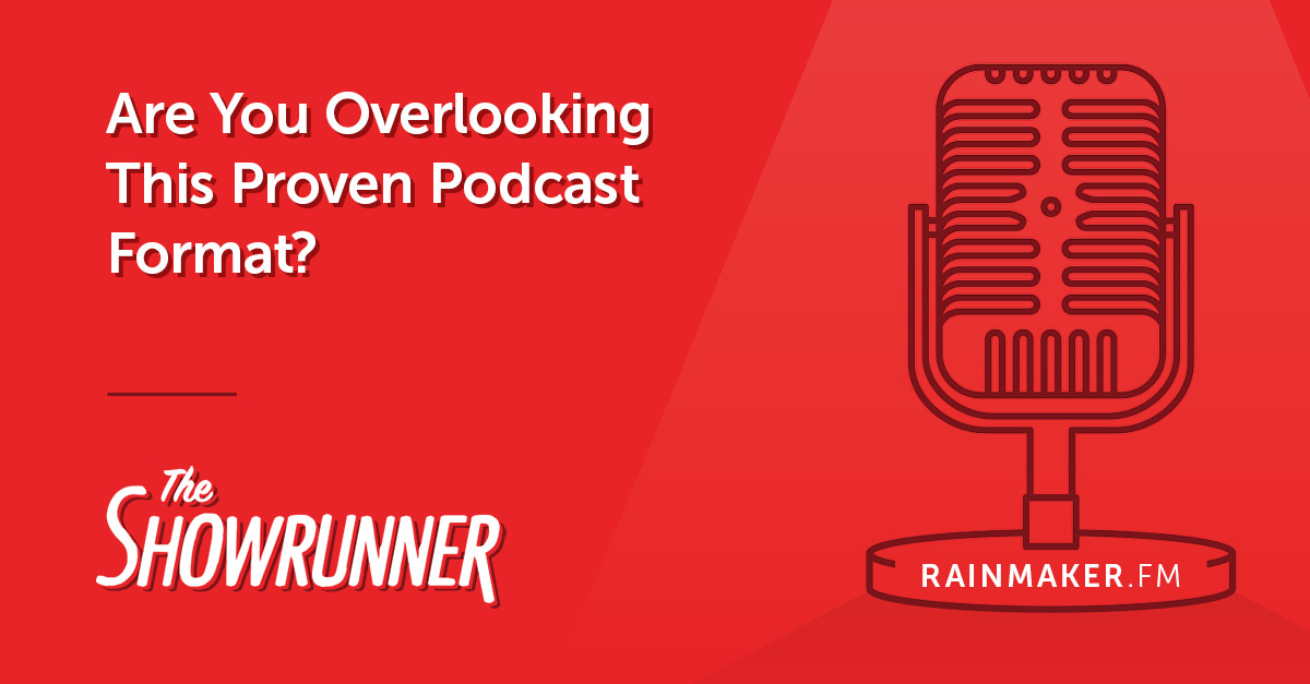 No. 098 Are You Overlooking This Proven Podcast Format?