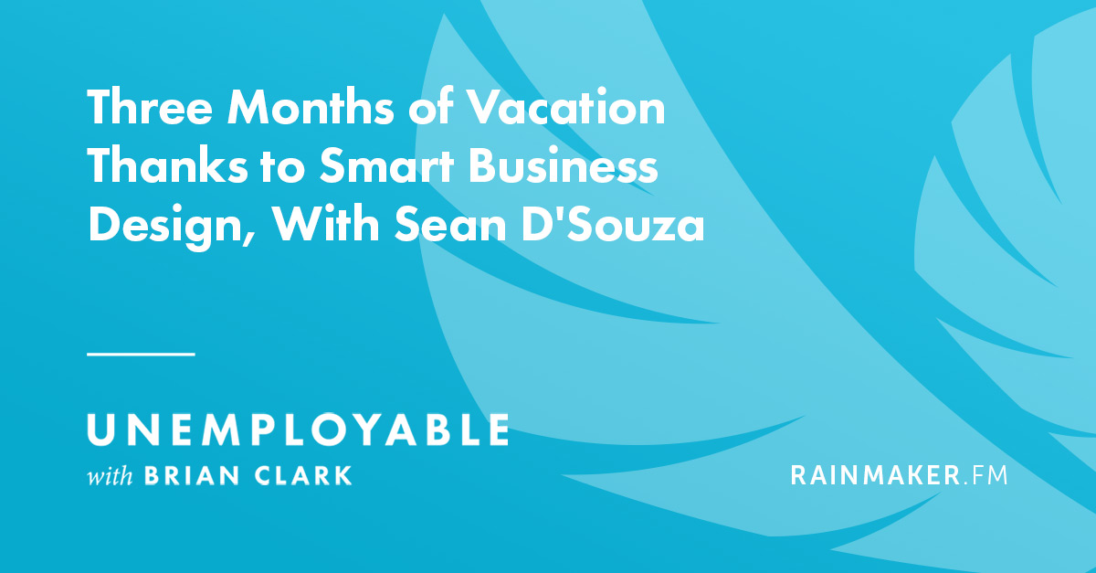 Three Months of Vacation Thanks to Smart Business Design, With Sean D'Souza