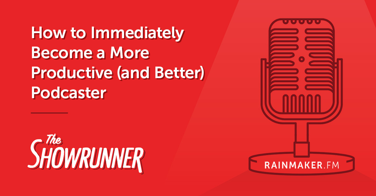 No. 102 How to Immediately Become a More Productive (and Better) Podcaster