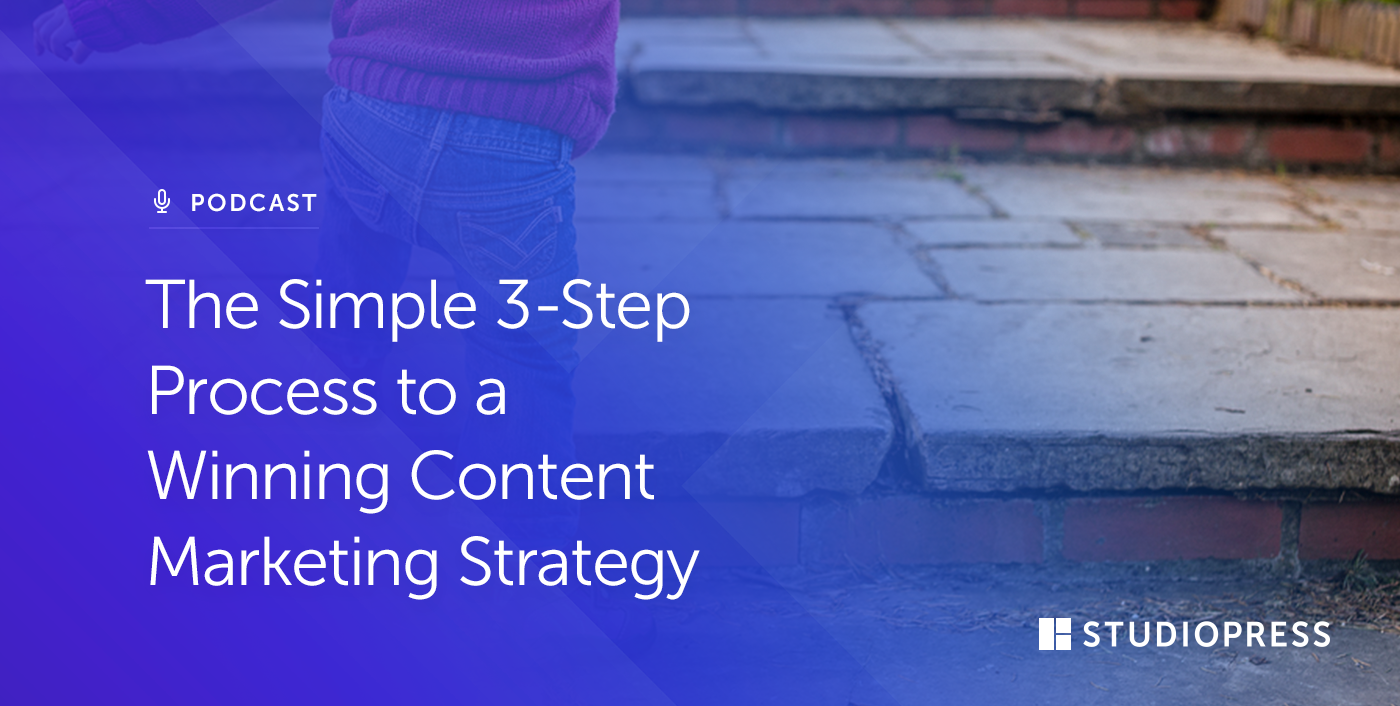 The Simple 3-Step Process to a Winning Content Marketing Strategy