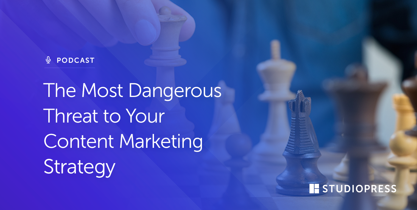 [04] The Most Dangerous Threat to Your Content Marketing Strategy