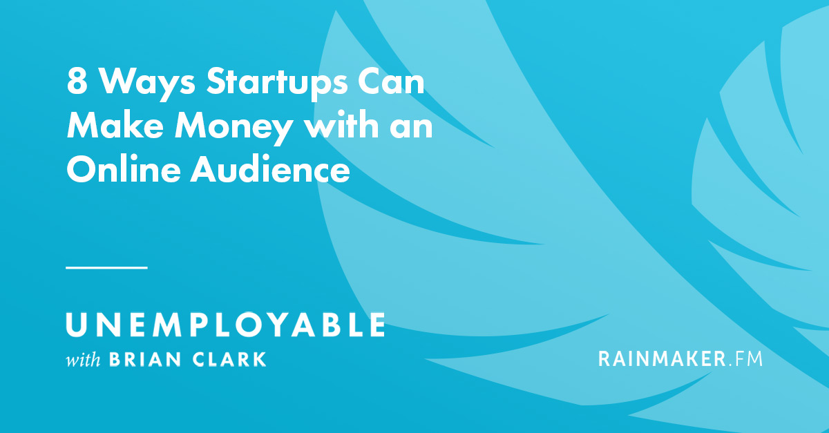 8 Ways Startups Can Make Money with an Online Audience