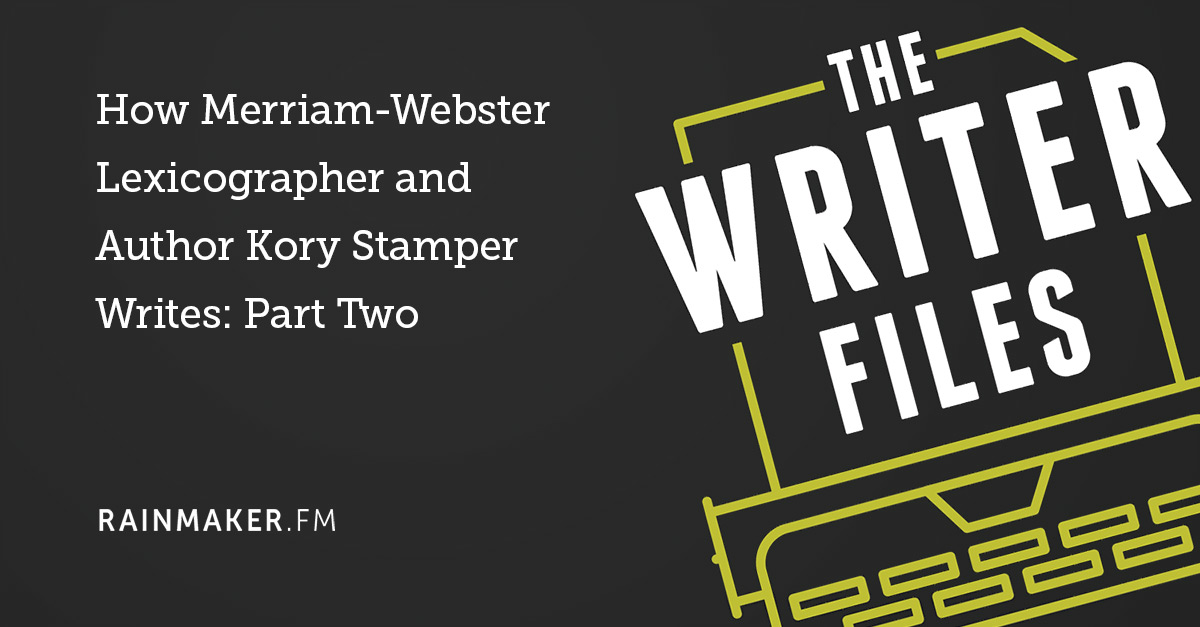 How Merriam-Webster Lexicographer and Author Kory Stamper Writes: Part Two