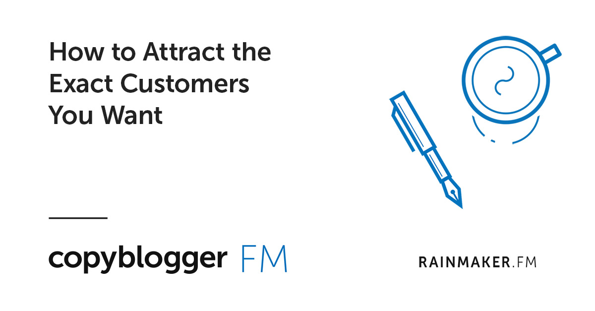 How to Attract the Exact Customers You Want
