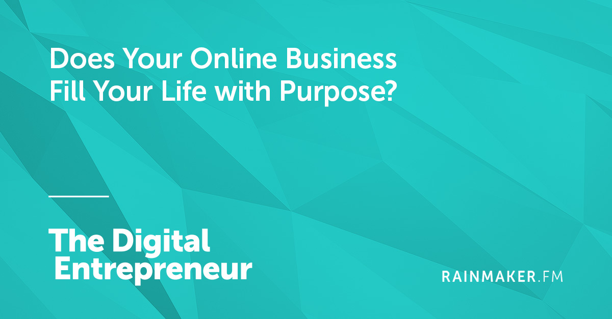 Does Your Online Business Fill Your Life with Purpose?