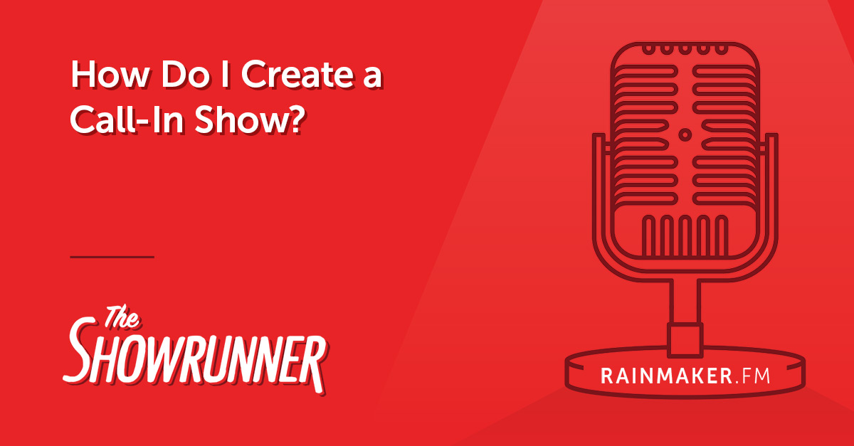 No. 104 How Do I Create a Call-In Show?