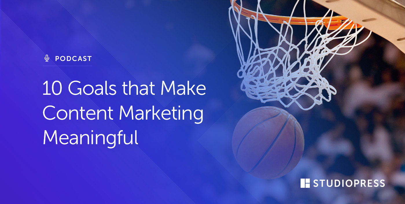 10 Goals that Make Content Marketing Meaningful