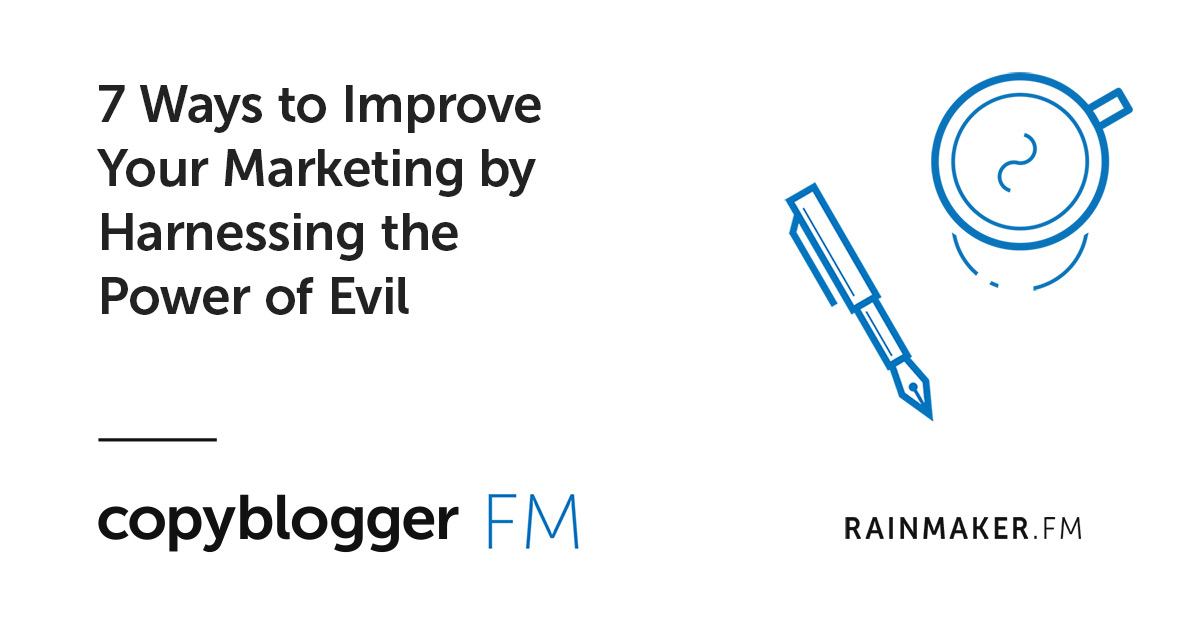 7 Ways to Improve Your Marketing by Harnessing the Power of Evil