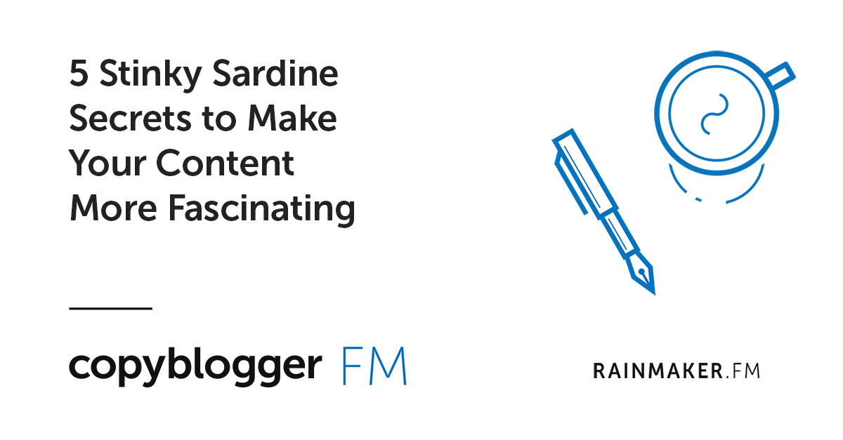 5 Stinky Sardine Secrets to Make Your Content More Fascinating