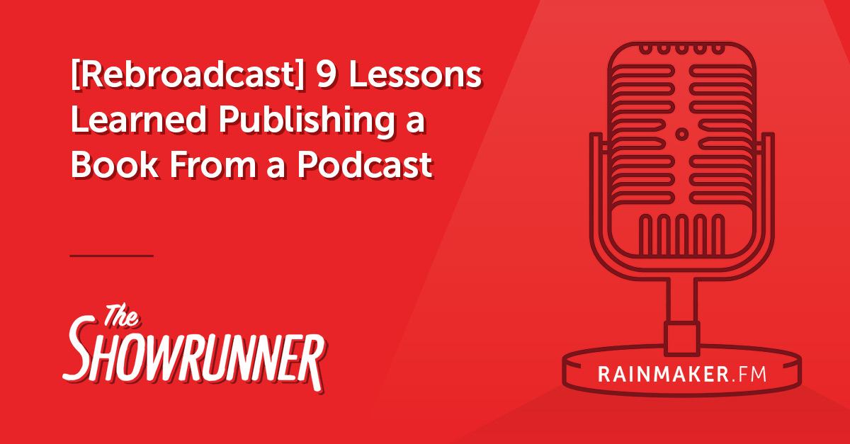 [Rebroadcast] No. 045 9 Lessons Learned Publishing a Book From a Podcast