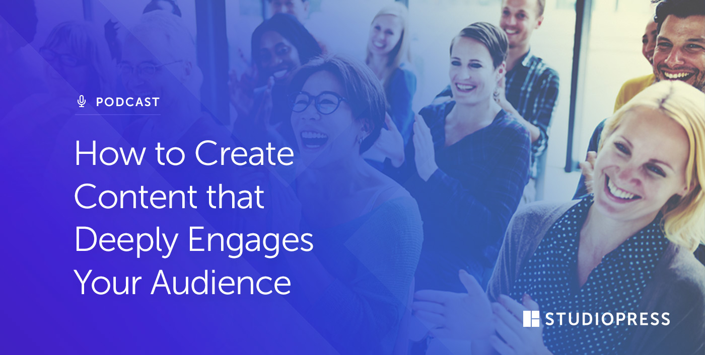 How to Create Content that Deeply Engages Your Audience
