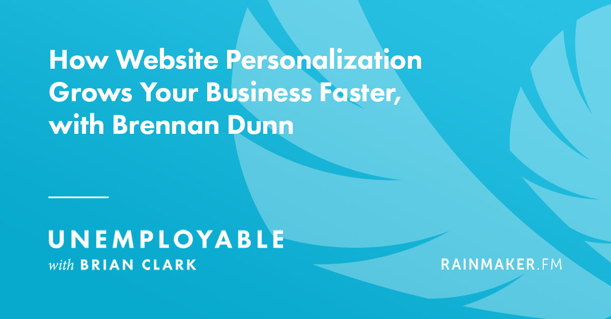 How Website Personalization Grows Your Business Faster, with Brennan Dunn