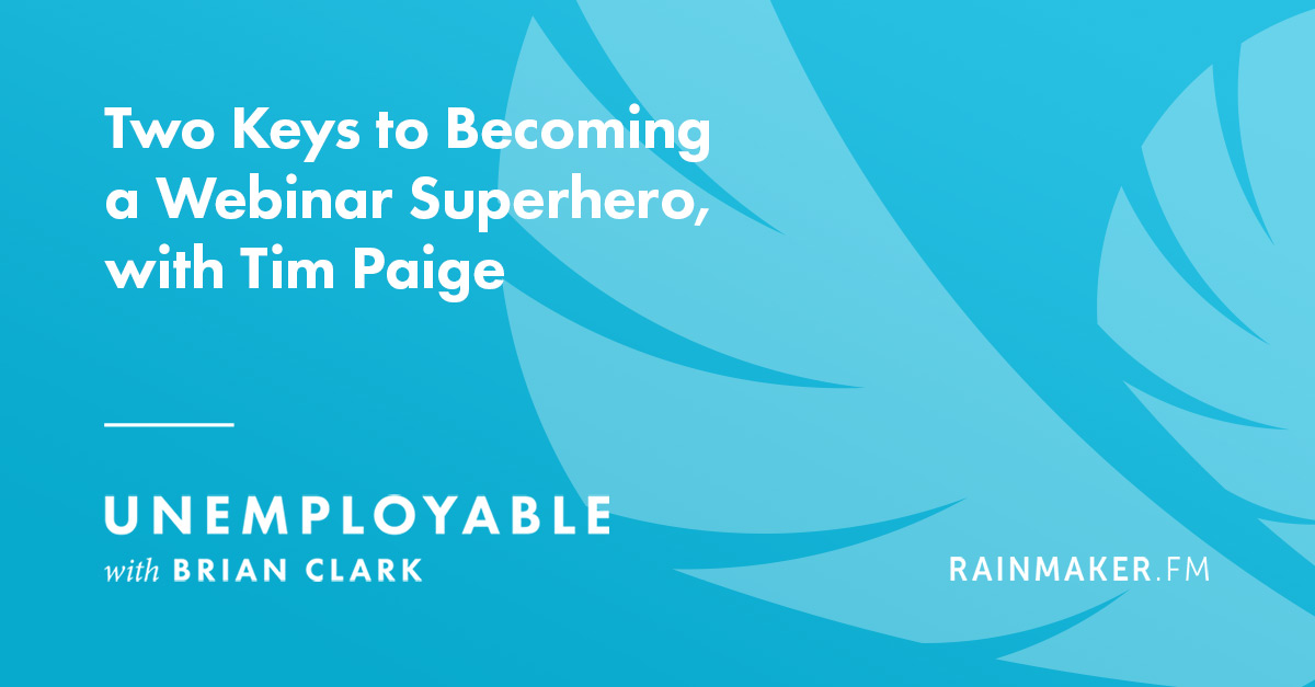 Two Keys to Becoming a Webinar Superhero, with Tim Paige