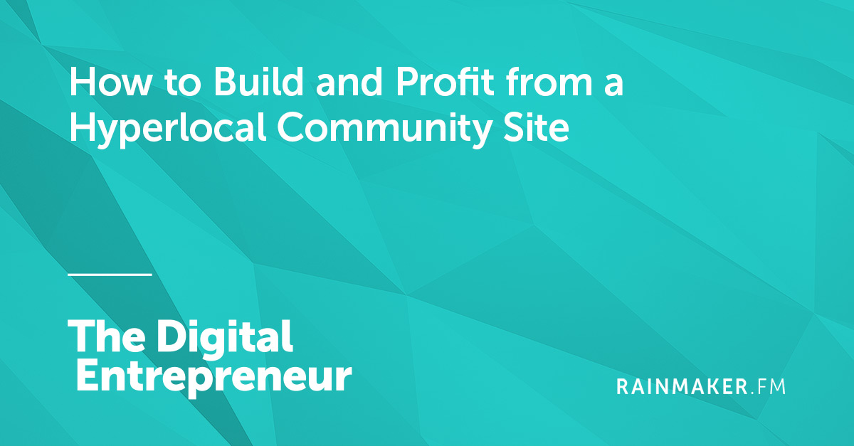 How to Build and Profit from a Hyperlocal Community Site