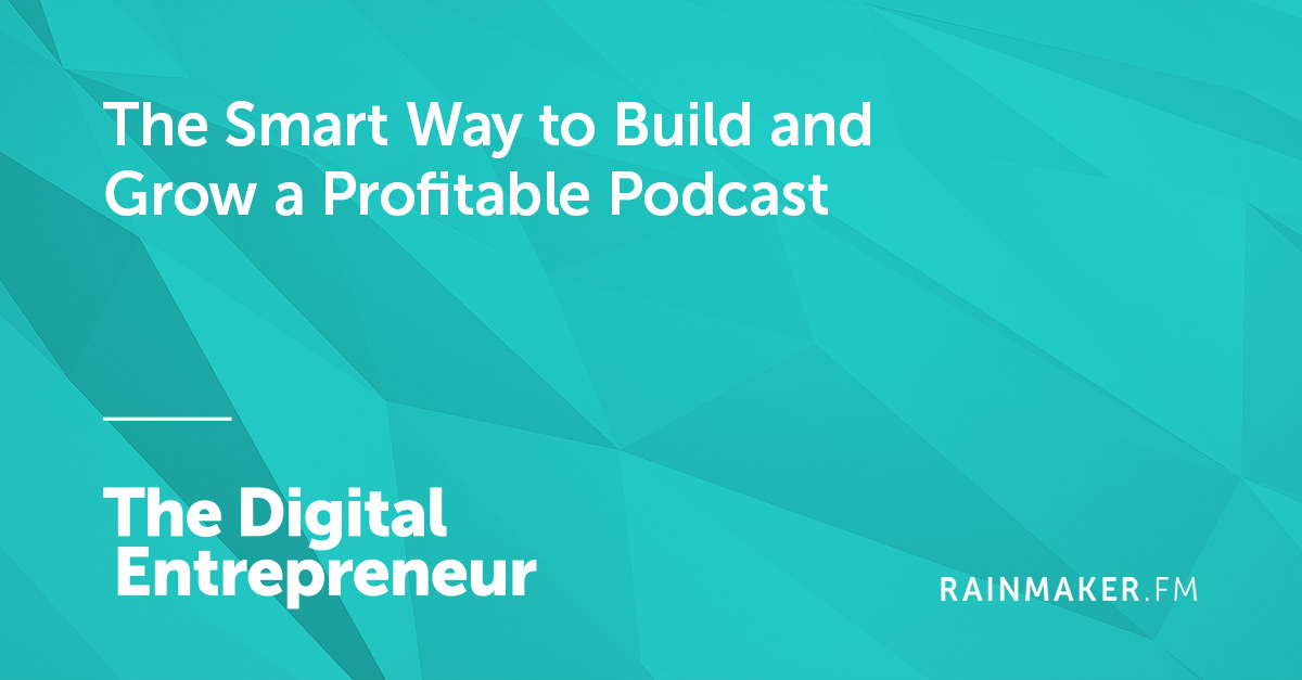 The Smart Way to Build and Grow a Profitable Podcast