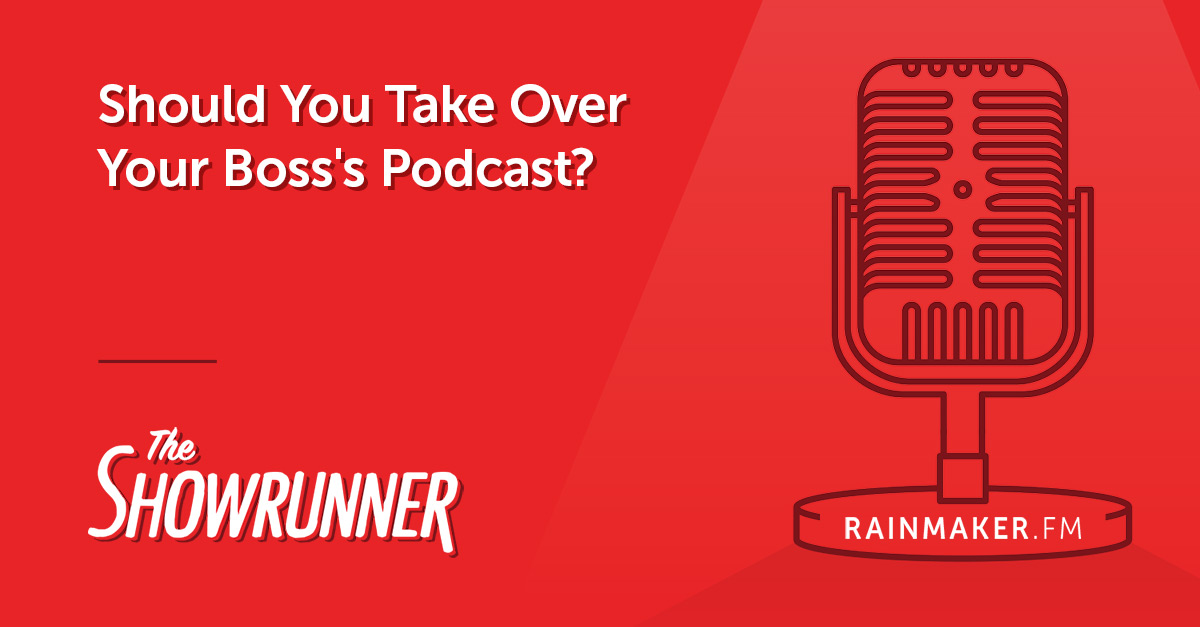 Should You Take Over Your Boss's Podcast?