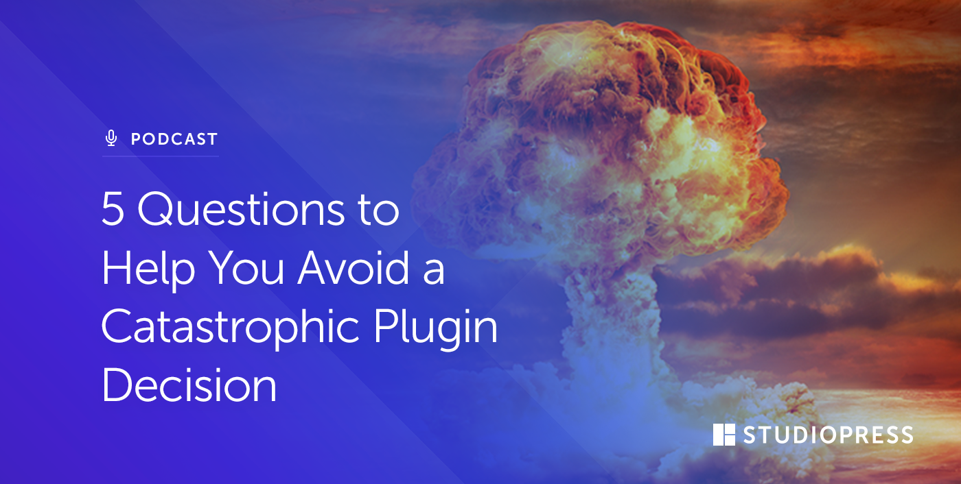 5 Questions to Help You Avoid a Catastrophic Plugin Decision
