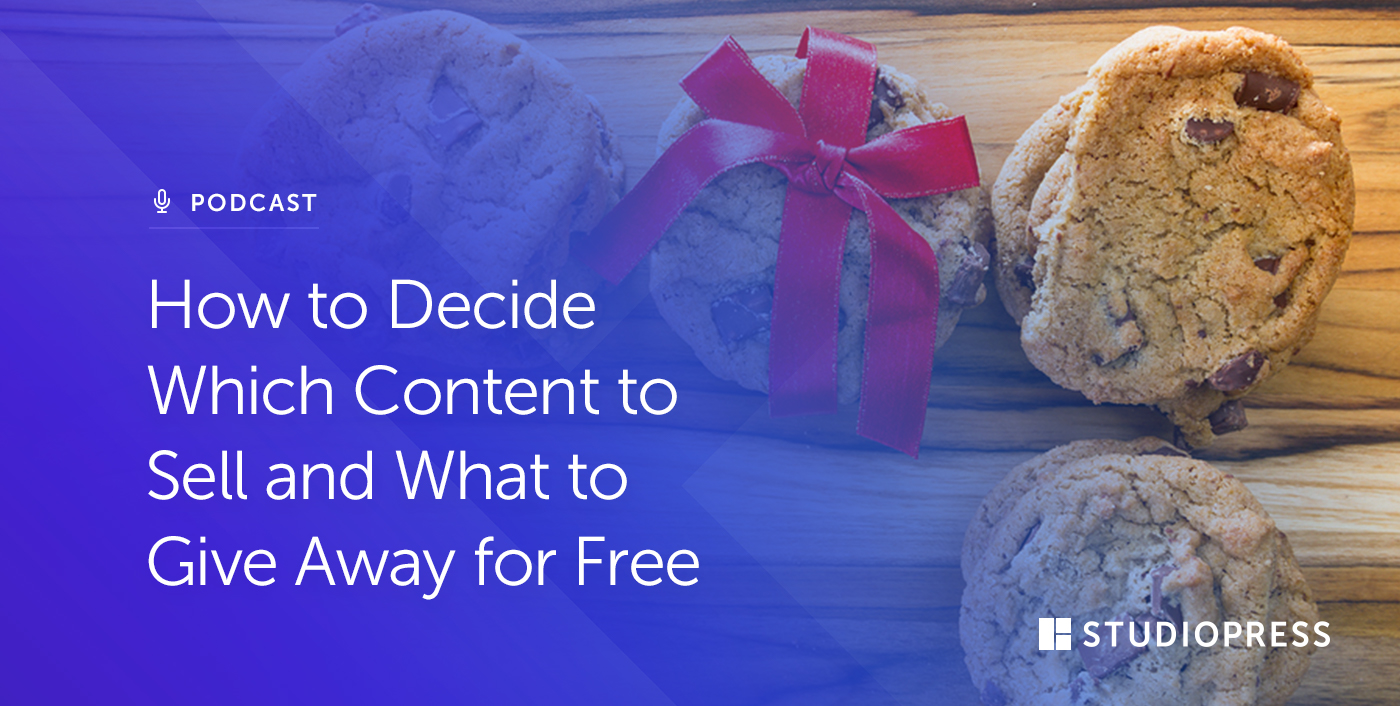 How to Decide Which Content to Sell and What to Give Away for Free