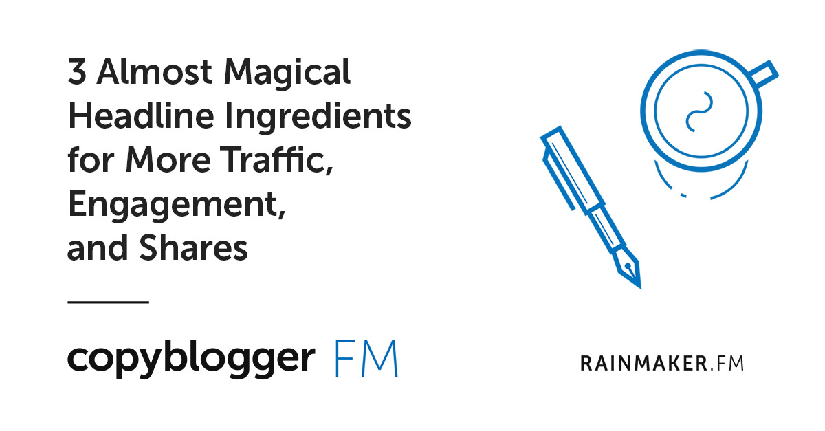3 Almost Magical Headline Ingredients for More Traffic, Engagement, and Shares