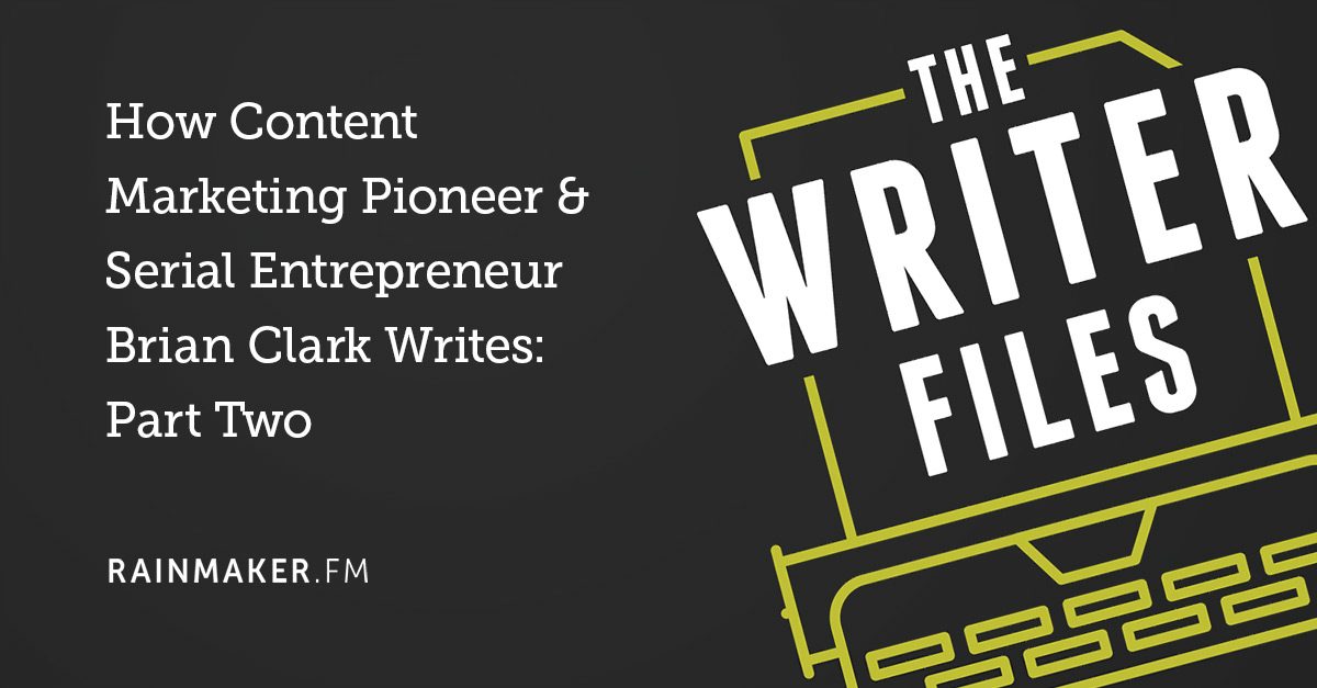 How Content Marketing Pioneer & Serial Entrepreneur Brian Clark Writes: Part Two