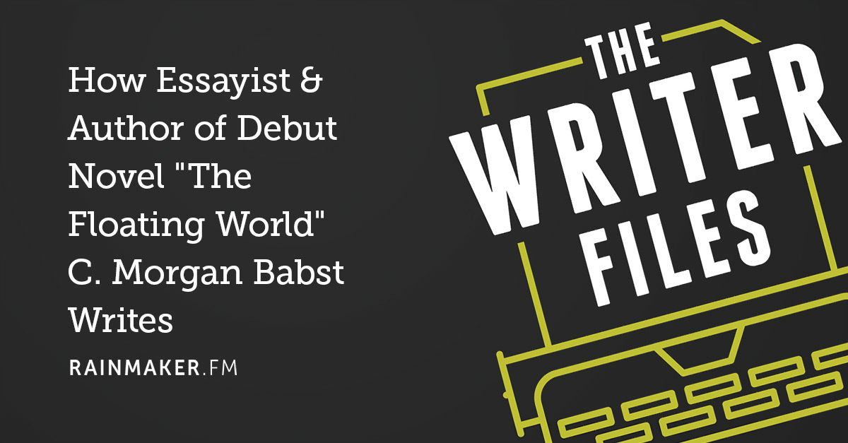 How Essayist & Author of Debut Novel 'The Floating World' C. Morgan Babst Writes