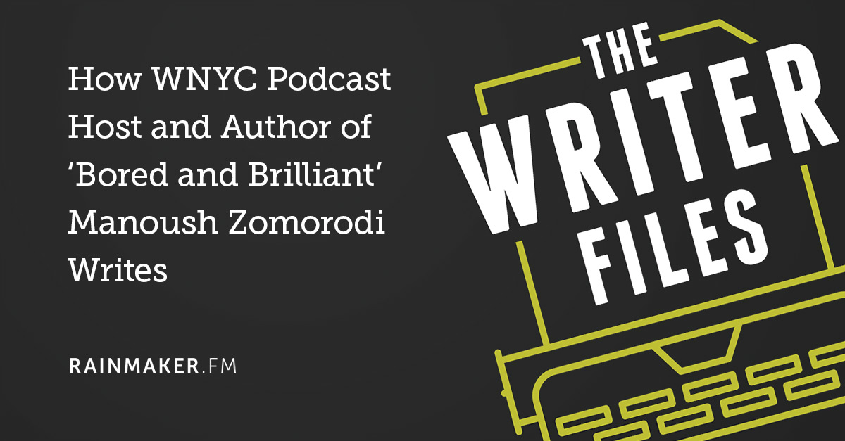 How WNYC Podcast Host and Author of 'Bored and Brilliant' Manoush Zomorodi Writes