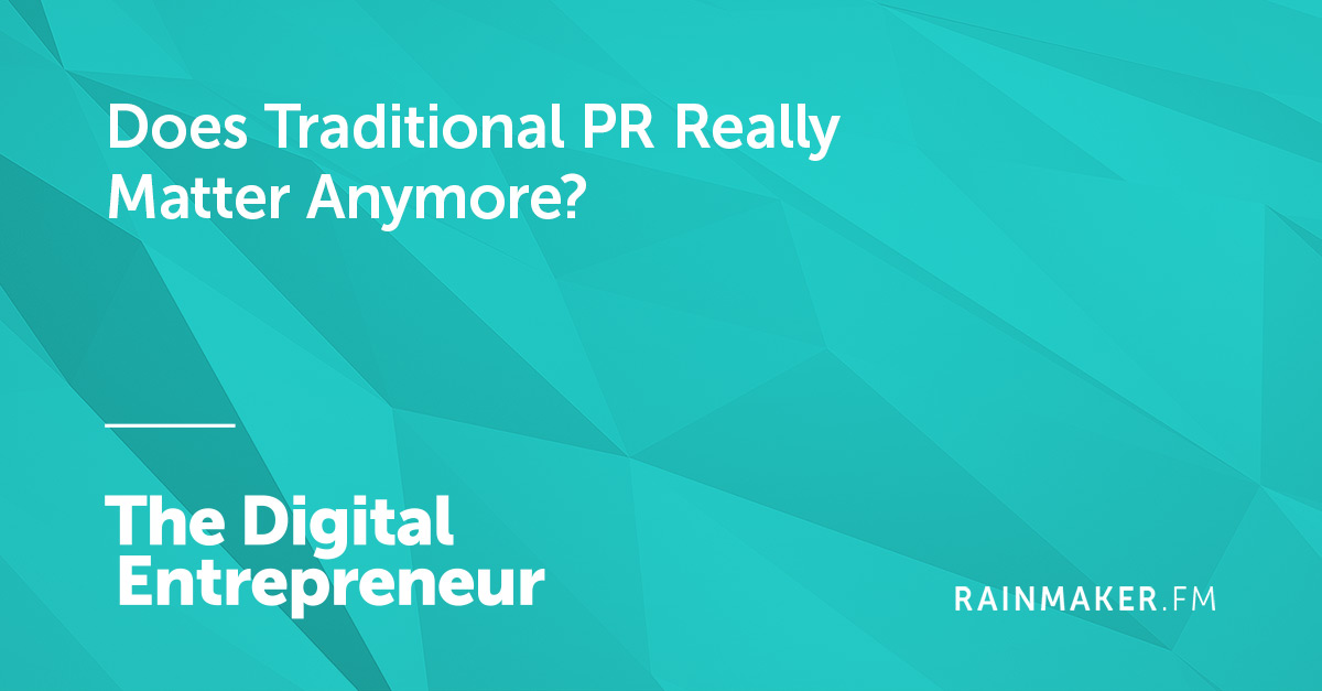Does Traditional PR Really Matter Anymore?
