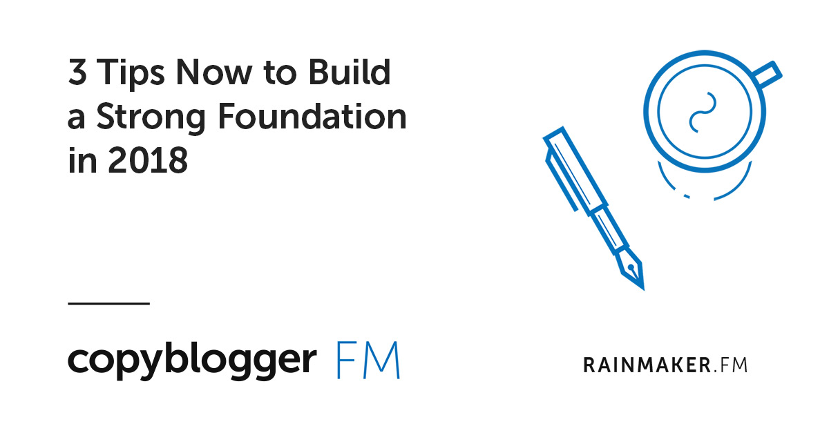 3 Tips Now to Build a Strong Foundation in 2018