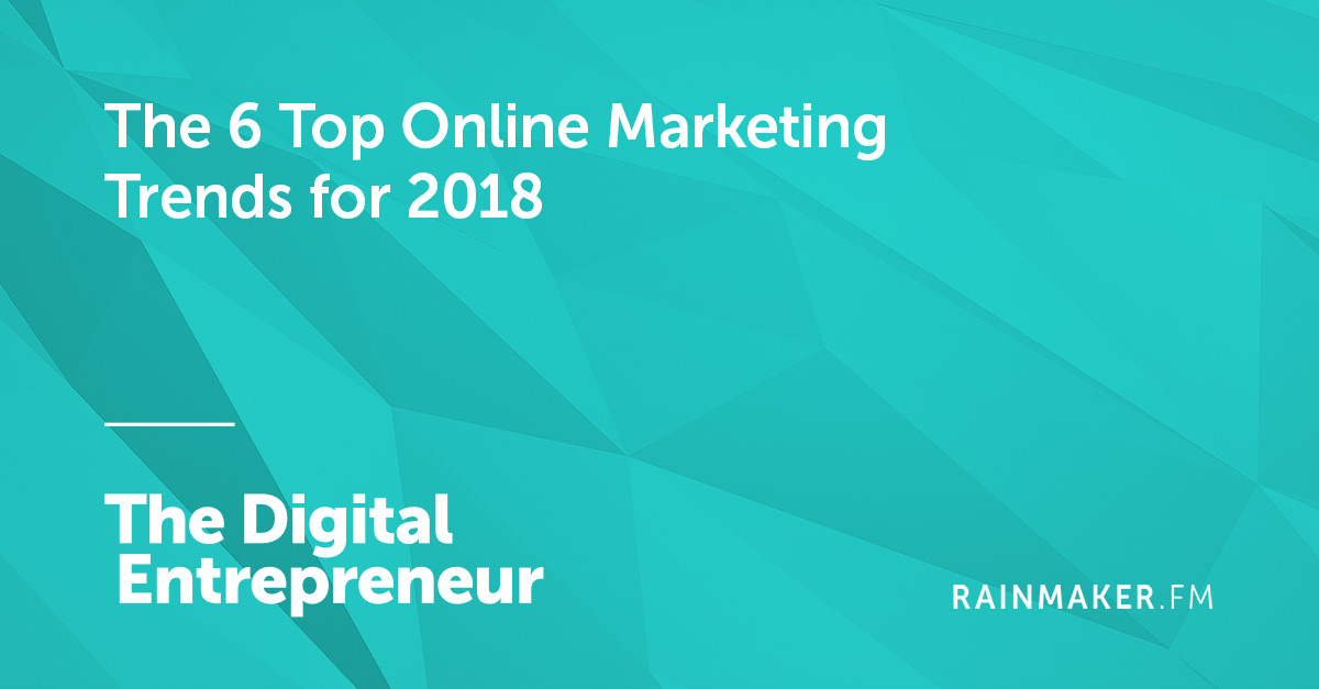 The 6 Top Online Marketing Trends for 2018