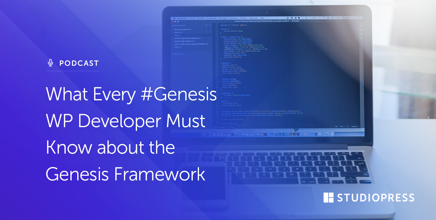 What Every #GenesisWP Developer Must Know about the Genesis Framework