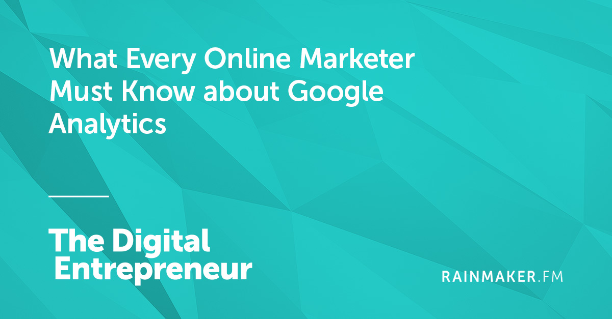 What Every Online Marketer Must Know about Google Analytics