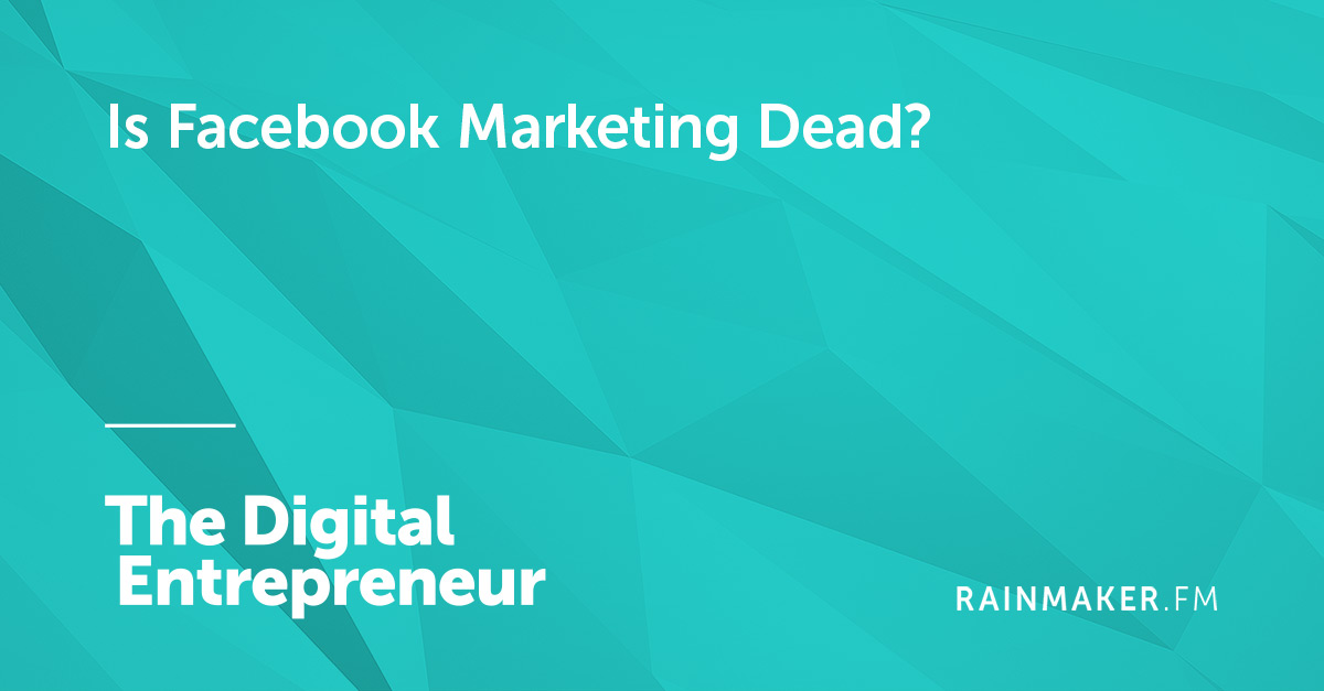 Is Facebook Marketing Dead?