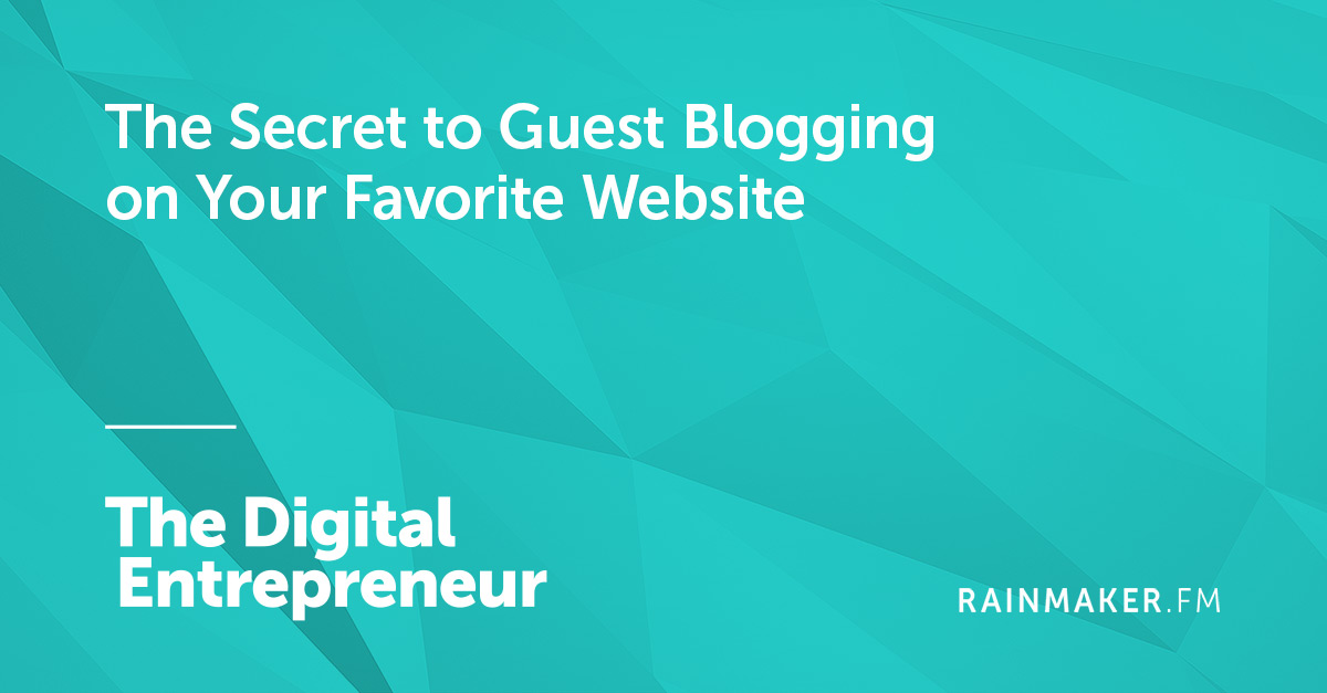 The Secret to Guest Blogging on Your Favorite Website