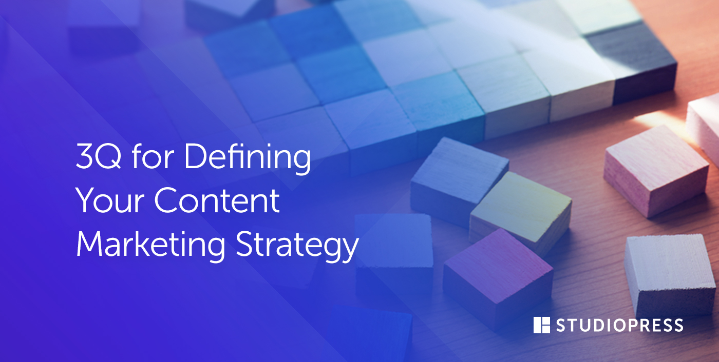 3Q for Defining Your Content Marketing Strategy