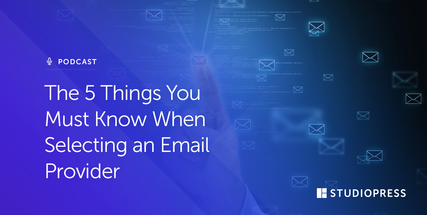 The 5 Things You Must Know When Selecting an Email Provider