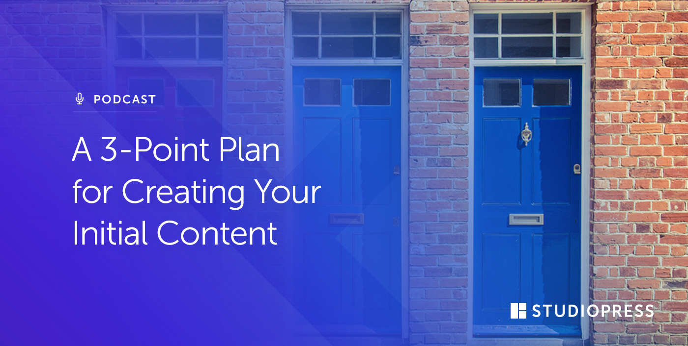 A 3-Point Plan for Creating Your Initial Content
