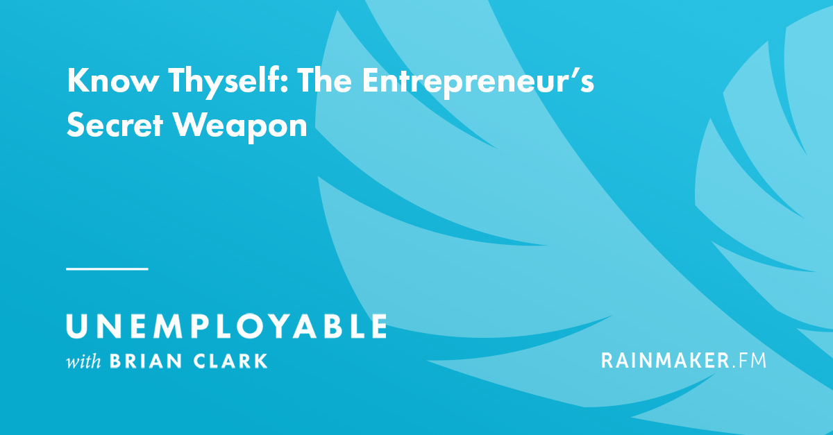 Know Thyself: The Entrepreneur's Secret Weapon
