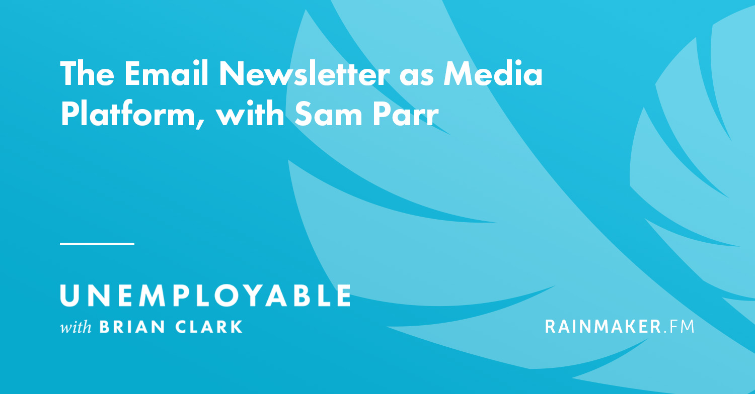 The Email Newsletter as Media Platform, with Sam Parr