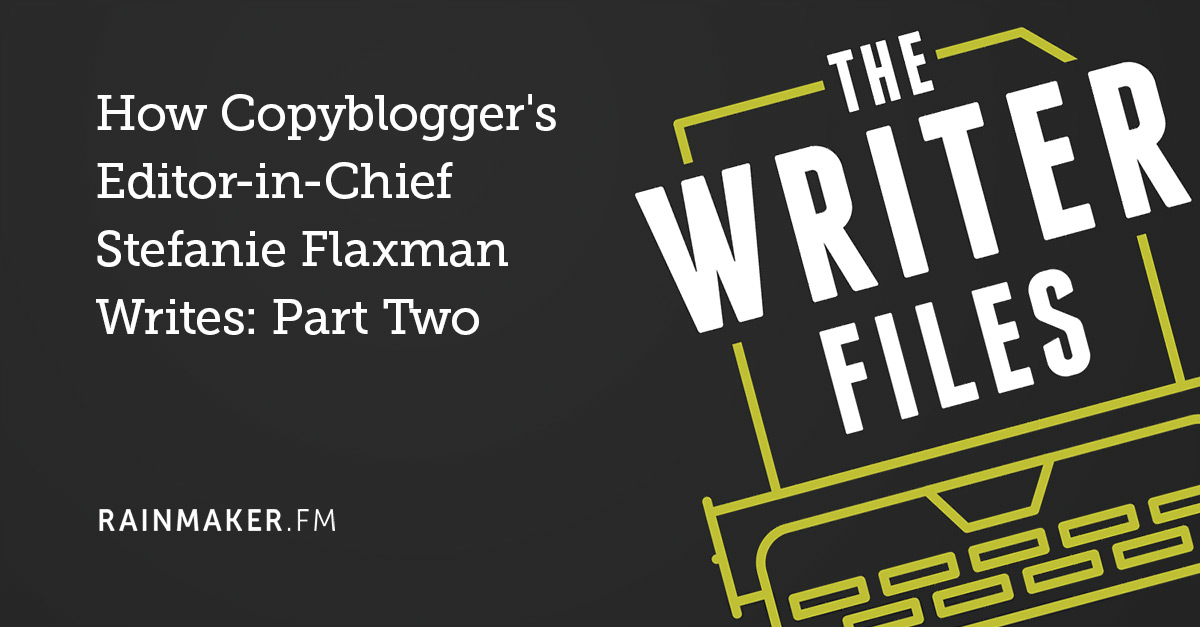 How Copyblogger's Editor-in-Chief Stefanie Flaxman Writes: Part Two